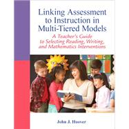 Linking Assessment to Instruction in Multi-Tiered Models A Teacher's Guide to Selecting, Reading, Writing, and Mathematics Interventions by Hoover, John J., 9780132542678