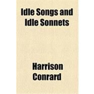 Idle Songs and Idle Sonnets by Conrard, Harrison, 9781154602678