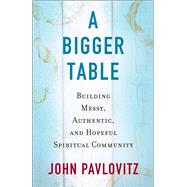 A Bigger Table by Pavlovitz, John, 9780664262679