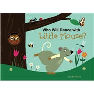 Who Will Dance with Little Mouse? by Bijsterbosch, Anita, 9781605372679