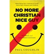 No More Christian Nice Guy by Coughlin, Paul, 9780764212680