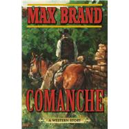 Comanche: A Western Story by Brand, Max, 9781632202680