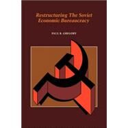 Restructuring the Soviet Economic Bureaucracy by Paul R. Gregory, 9780521032681