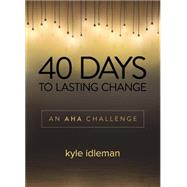 40 Days to Lasting Change An AHA Challenge by Idleman, Kyle, 9780781412681