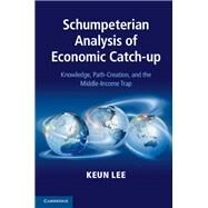Schumpeterian Analysis of Economic Catch-Up by Lee, Keun, 9781107042681