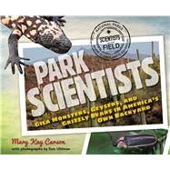 Park Scientists: Gila Monsters, Geysers, and Grizzly Bears in America's Own Backyard by Carson, Mary Kay; Uhlman, Tom, 9780547792682