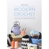 Modern Crochet: Crochet Accessories and Projects for Your Home by Mills, Molla, 9781909342682