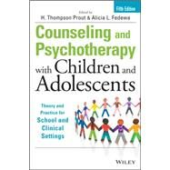 Counseling and Psychotherapy With Children and Adolescents: Theory and Practice for School and Clinical Settings by Prout, H. Thompson; Fedewa, Alicia L., 9781118772683