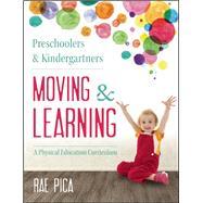 Preschoolers & Kindergartners Moving & Learning by Pica, Rae, 9781605542683