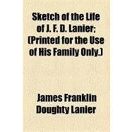 Sketch of the Life of J. F. D. Lanier by Lanier, James Franklin Doughty, 9780217792684