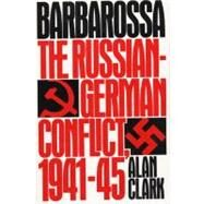 Barbarossa : The Russian-German Conflict, 1941-1945 by Clark, Alan, 9780688042684