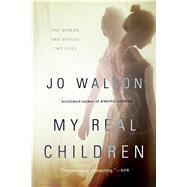My Real Children by Walton, Jo, 9780765332684