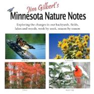 Jim Gilbert's Minnesota Nature Notes: Exploring Changes in Our Backyards, Fileds, Lakes and Woods-- Week by Week, Season by Season by Gilbert, Jim, 9781932472684