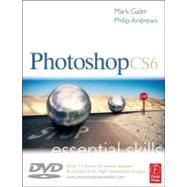Photoshop CS6: Essential Skills by Galer; Mark, 9780240522685