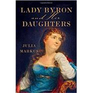Lady Byron & Her Daughters by Markus, Julia, 9780393082685