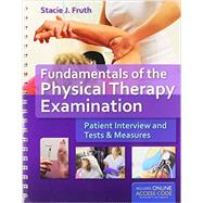 Fundamentals of the Physical Therapy Examination: Patient Interview and Tests and Measures (Book with Access Code) by Fruth, Stacie J., 9781449652685
