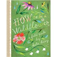 How to Be a Wildflower by Daisy, Katie, 9781452142685