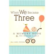 When We Became Three by Weiner, Jill Caryl, 9781462112685