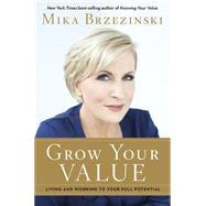 Grow Your Value by Brzezinski, Mika, 9781602862685
