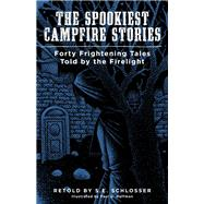The Spookiest Campfire Stories Forty Frightening Tales Told by the Firelight by Schlosser, S. E.; Hoffman, Paul G., 9781493032686