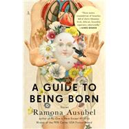 A Guide to Being Born: Stories by Ausubel, Ramona, 9781594632686