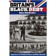 Britain's Black Debt: Reparations for Slavery and Native Genocide by Beckles, Hilary McD., 9789766402686