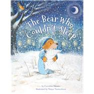 The Bear Who Couldn't Sleep by Nastro, Caroline; Nastanlieva, Vanya, 9780735842687