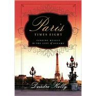 Paris Times Eight Finding Myself in the City of Dreams by Kelly, Deirdre, 9781553652687