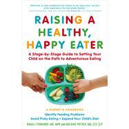 Raising a Healthy, Happy Eater by Fernando, Nimali, M.D.; Potock, Melanie; Raj, Roshini, M.D., 9781615192687