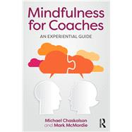 Mindfulness for Coaches: An experiential guide by Chaskalson; Michael, 9781138902688
