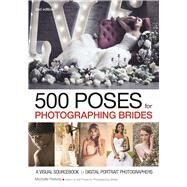 500 Poses for Photographing Brides A Visual Sourcebook for Digital Portrait Photographers by Perkins, Michelle, 9781682032688