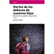 Hartos de los deberes de nuestros hijos/ Fed Up With The Duties of Our Children by Funes, Jaime, 9788416012688