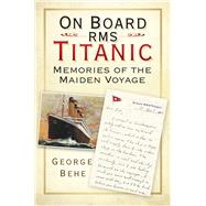 On Board Rms Titanic by Behe, George, 9780750982689
