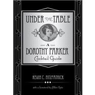 Under the Table A Dorothy Parker Cocktail Guide by Fitzpatrick, Kevin C.; Katz, Allen, 9780762792689