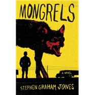 Mongrels by Jones, Stephen Graham, 9780062412690