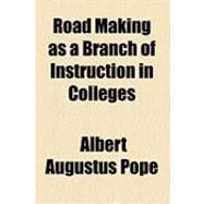 Road Making As a Branch of Instruction in Colleges by Pope, Albert Augustus, 9781154482690