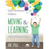 Early Elementary Children Moving & Learning: A Physical Education Curriculum by Pica, Rae, 9781605542690