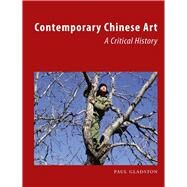 Contemporary Chinese Art: A Critical History by Gladston, Paul, 9781780232690