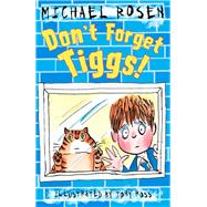 Don't Forget Tiggs! by Rosen, Michael; Ross, Tony, 9781783442690
