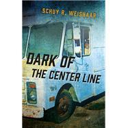 Dark of the Center Line by Weishaar, Schuy R., 9781785352690