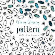 Calming Colouring: Pattern 80 Blissful Patterns to Colour In by McCallum, Graham Leslie, 9781849942690