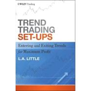 Trend Trading Set-Ups : Entering and Exiting Trends for Maximum Profit by Little, L. A.; Farley, Alan, 9781118072691