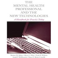 The Mental Health Professional and the New Technologies: A Handbook for Practice Today by Maheu,Marlene M., 9781138012691
