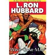 Wind-gone-mad by Hubbard, L. Ron, 9781592122691