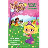 Jim Henson's Enchanted Sisters: Spring's Sparkle Sleepover by Allen, Elise; Stanford, Halle; Pooler, Paige, 9781619632691