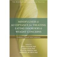 Mindfulness and Acceptance for Treating Eating Disorders and Weight Concerns by Haynos, Ann F.; Lillis, Jason; Forman, Evan M.; Butryn, Meghan L., 9781626252691