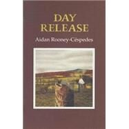 Day Release by Rooney-Cespedes, Aidan, 9781852352691