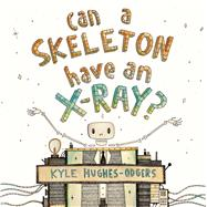 Can a Skeleton Have an X-ray? by Hughes-odgers, Kyle, 9781925162691