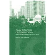 Islam in the Era of Globalization: Muslim Attitudes towards Modernity and Identity by Meuleman,Johan;Meuleman,Johan, 9781138862692