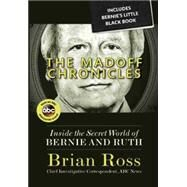 The Madoff Chronicles (Inside the Secret World of Bernie and Ruth) by Ross, Brian, 9781484752692